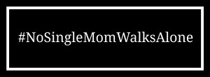 no single mom walks alone