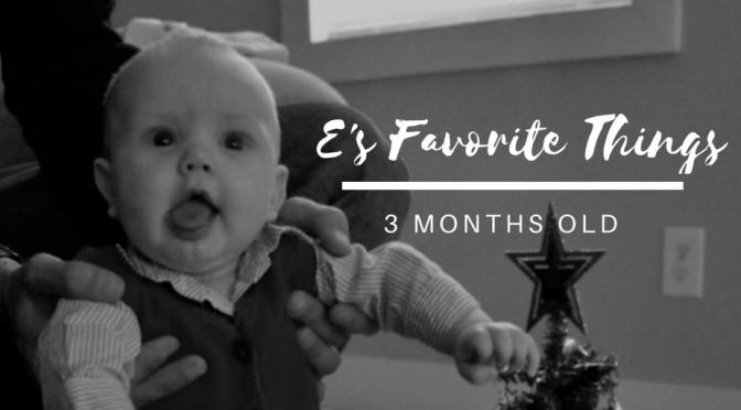 E's Favorite Things: 3 Months Old