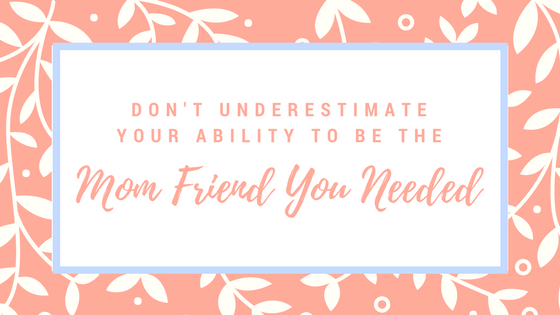 Life Postpartum: Be the Mom Friend that You Needed