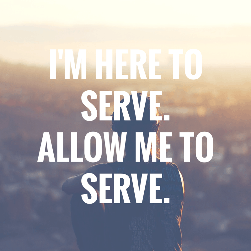 I'M HERE TO SERVE.ALLOW ME TO SERVE.