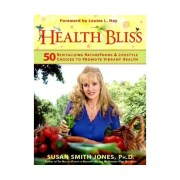 Health Bliss: 50 Revitalizing Natural Foods and Lifestyles Choices to Promote Vibrant Health