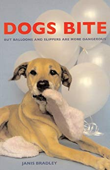 Dogs Bite: But Balloons and Slippers are More Dangerous by Janis Bradley