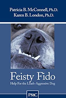 Feisty Fido by Patricia B. McConnell, Ph.D and Karen B. London, Ph.D