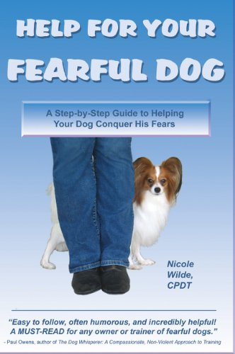Help For Your Fearful Dog: A Step-By Step Guide to Helping Your Dog Conquer His Fear by Nicole Wilde