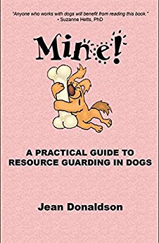 Mine! A Guide to Resource Guarding in Dogs by Jean Donaldson