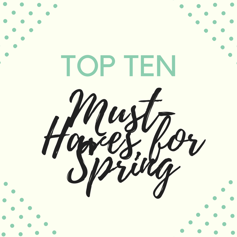 10 Spring Fashion Must Haves