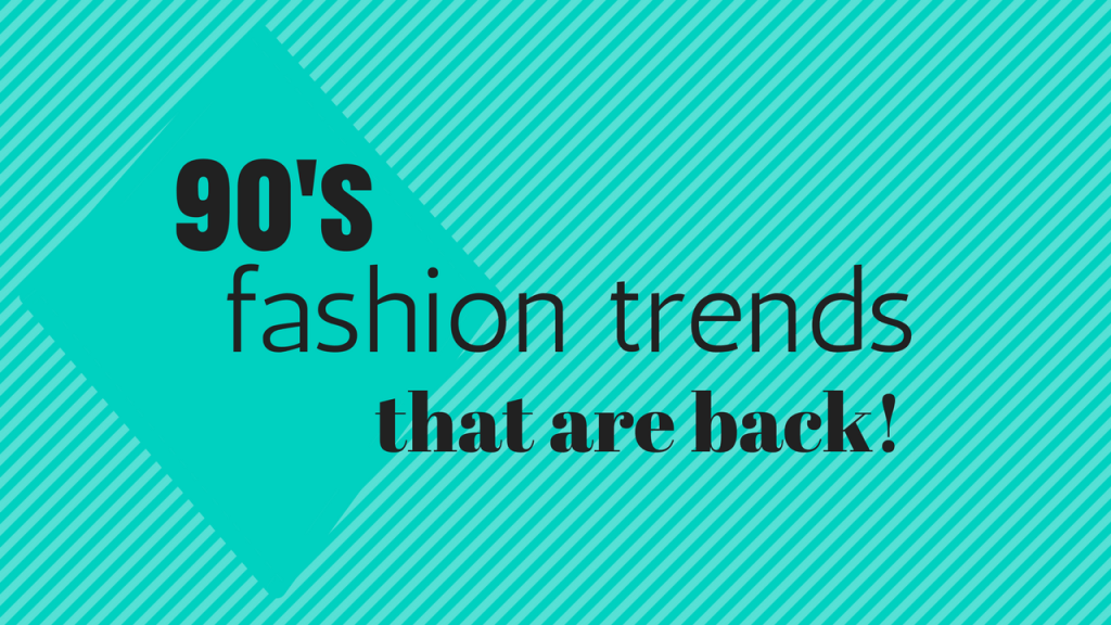 90's Fashion Trends: 5 Trends That Are Back!