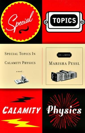 Special Topics in Calamity Physics by Marisha Pessl