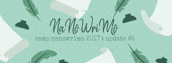 Camp NaNoWriMo 2017 Update #2