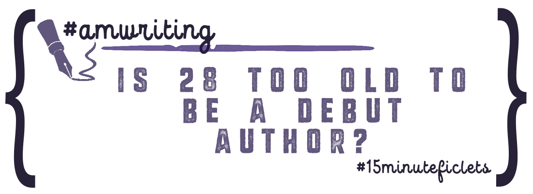 Is 28 Too Old to Be a Debut Author?