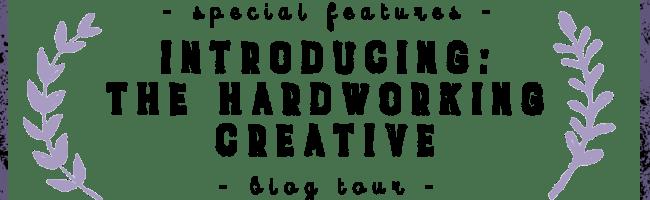 Introducing:  The Hardworking Creative