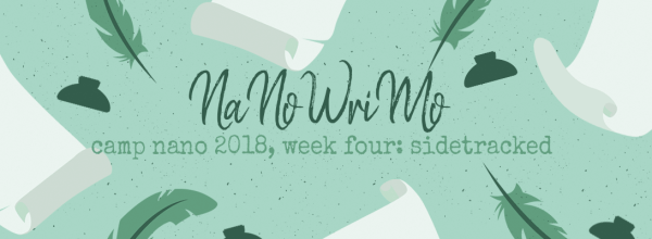 Camp NaNoWriMo Week 4 – Sidetracked