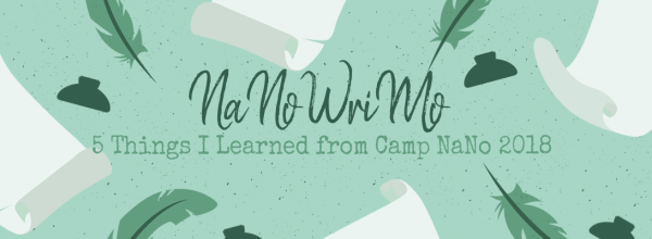 Five Things I Learned From Camp NaNo 2018