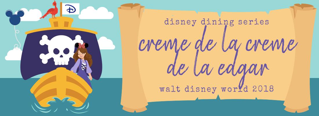 Creme de la Creme de la Edgar: Disney Dining 3/3 (Disney Part 8)