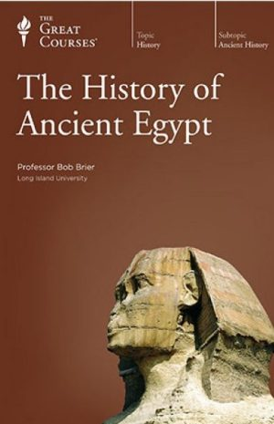The History of Ancient Egypt by Bob Brier (The Great Courses)