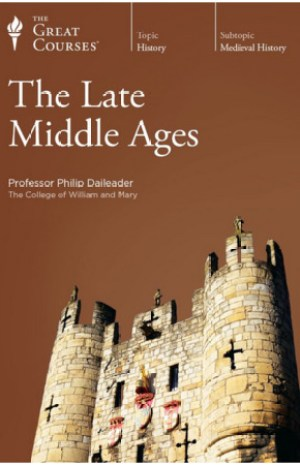 The Late Middle Ages by Philip Daileader (The Great Courses)