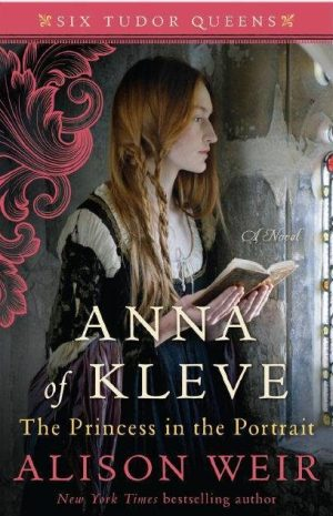 Anna of Kleve:  The Princess in the Portrait by Alison Weir