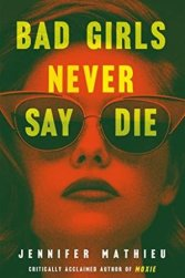 Bad Girls Never Say Die by Jennifer Mathieu