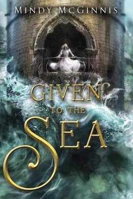 """A woman in a white dress standing overlooking a balcony from a brick tower while immense blue-green waves reach for her. """"Given to the Sea"""" is written large in gold stylized letters with """"Mindy McGinnis"""" in smaller white text at the top"""