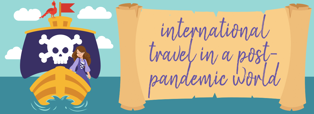 Some Things to Expect if You're Planning to Travel Internationally in 2021