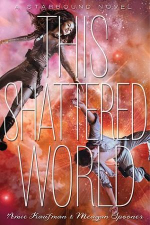 This Shattered World by Meagan Spooner and Amie Kaufmann