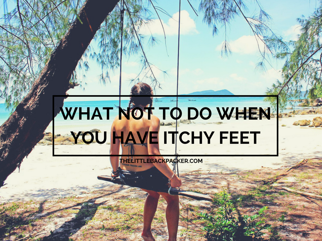 What Not To Do When You Have Itchy Feet