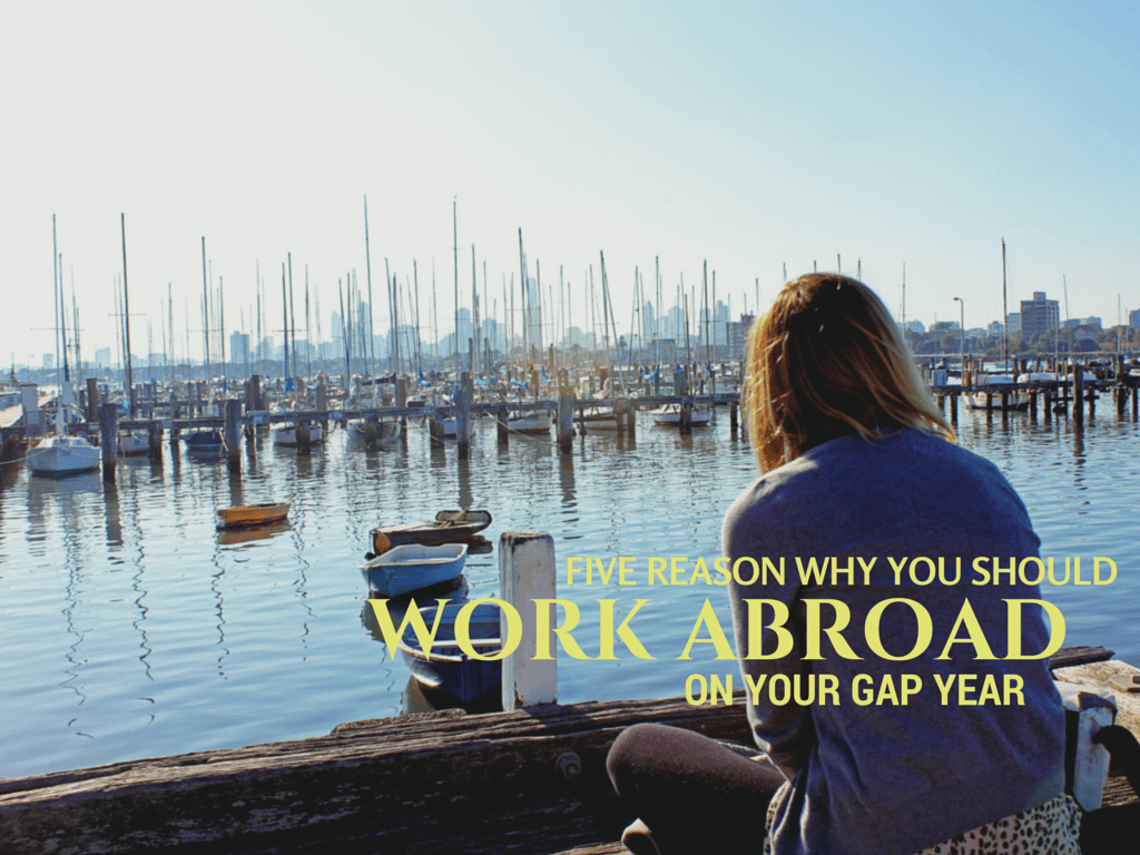 Five Reasons to Work Abroad on Your Gap Year
