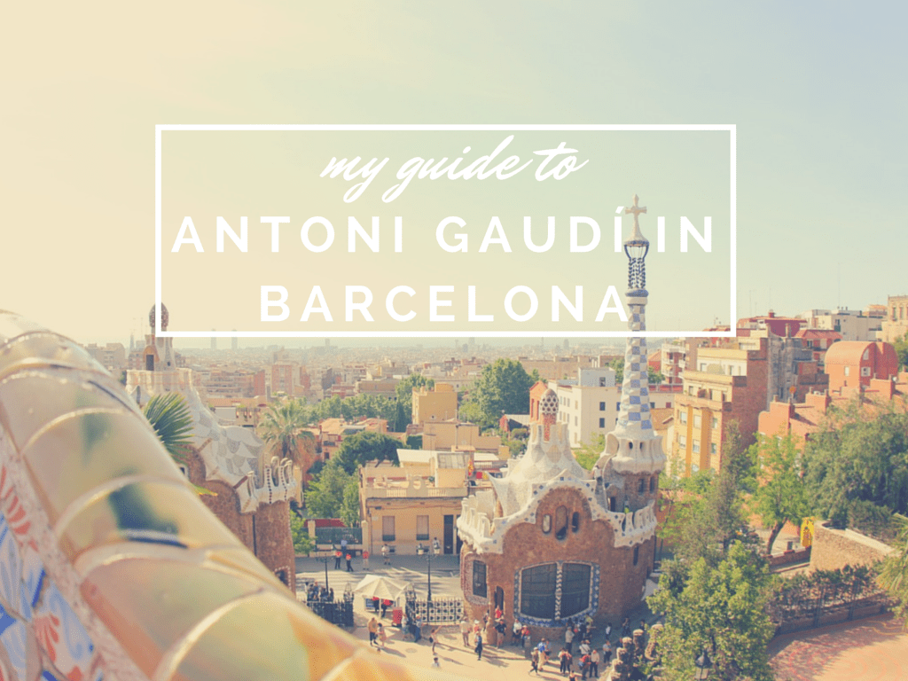 Guide to Antoni Gaudí in Barcelona