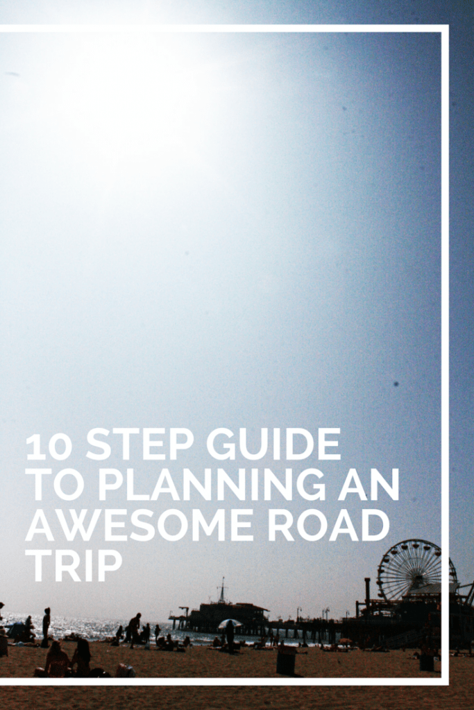 10 Step Guide To Planning An Awesome Road Trip