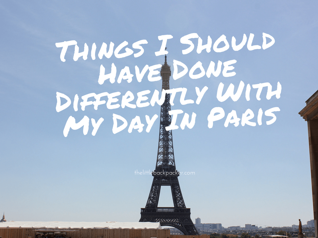 Things I Should Have Done Differently With My Day In Paris