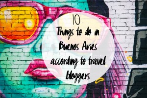 10 Things to do in Buenos Aries according to travel bloggers