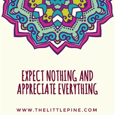 Mantra Example - Expect Nothing And Appreciate Everything