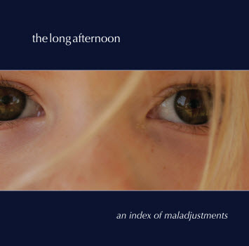 "The Long Afternoon's third album, ""An Index of Maladjustments"""