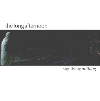 "The Long Afternoon's second album, ""Signifying Nothing"""
