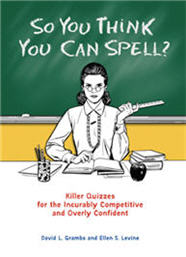 So You Think You Can Spell by David L. Grambs and Ellen S. Levine