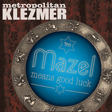 http://metropolitanklezmer.com/Mazel-Means-Good-Luck/