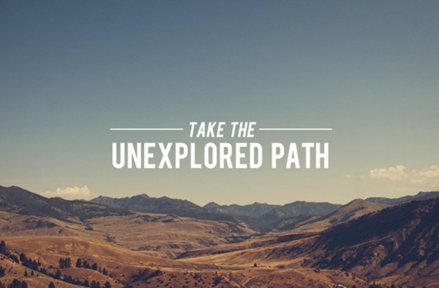 take the unexplored path