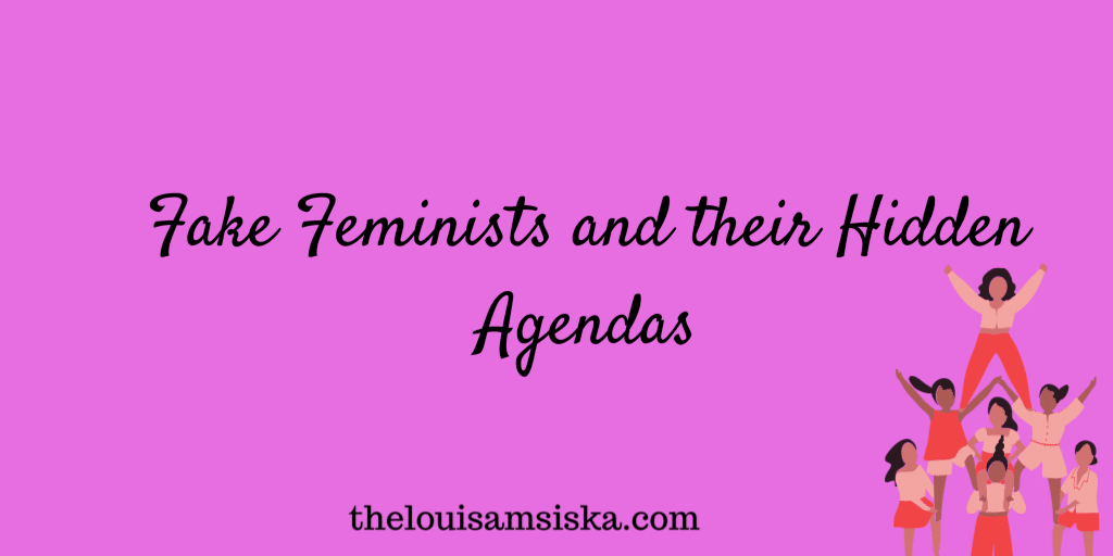 fake feminists and hidden agendas