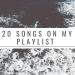 20 songs on my playlist