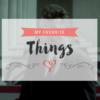 My Favorite Things | November 2015