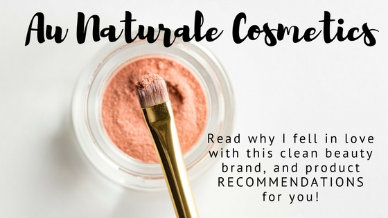 Why I fell in love with Au Naturale Cosmetics, and the products to get you started on your #CleanBeautyRevolution