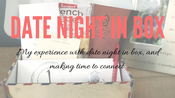 Date Night In: The Importance of Making Time To Connect and Our Experience with Date Night In Boxes