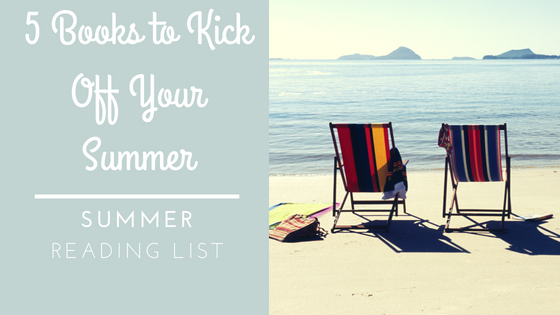 Summer Reading List | The 5 Books To Kick Your Summer Off