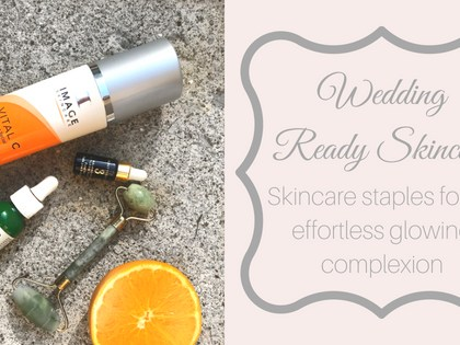 Wedding Ready   Skincare Routine for a Glowing Complexion