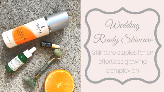 Wedding Ready | Skincare Routine for a Glowing Complexion