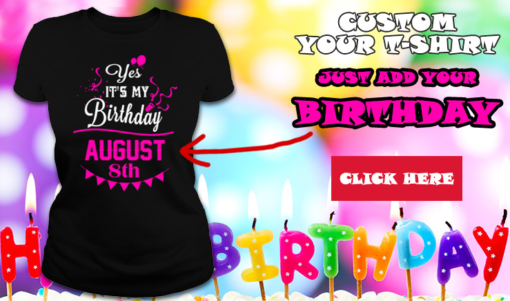 Yes It Is My Birthday MONTH Custom your t shirt Just add your birthday