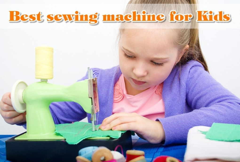 How To Choose The Best Sewing Machine For Kids