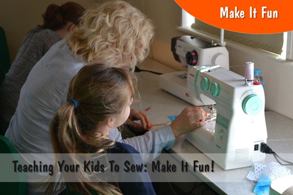 Teaching Your Kids To Sew: Make It Fun!