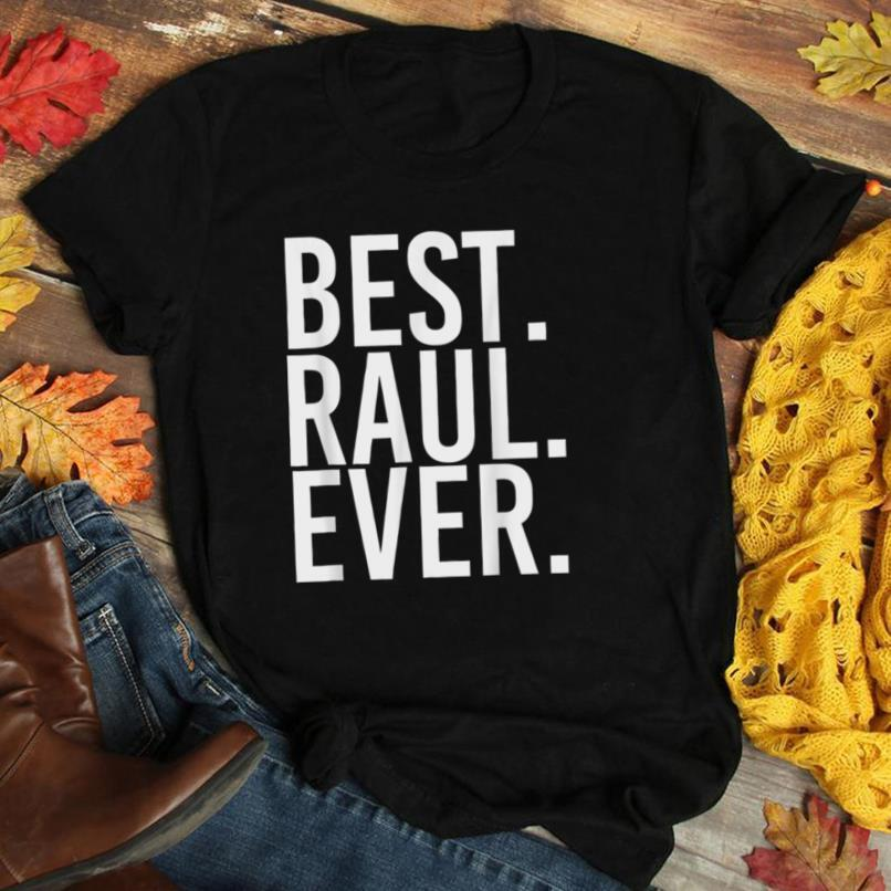 BEST. RAUL. EVER. Funny Men Father's Gift Idea T Shirt