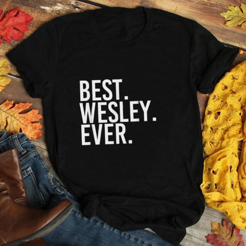 BEST. WESLEY. EVER. Funny Men Father's Gift Idea T Shirt